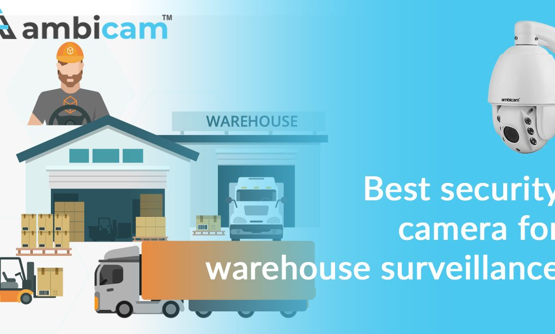 The Best CCTV Camera for Warehouse Security Solutions