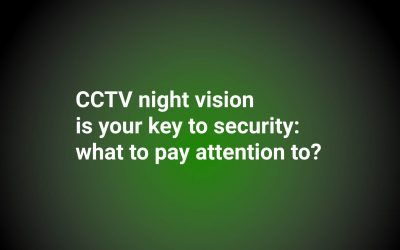 CCTV night vision is your key to security: what to pay attention to?