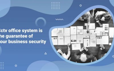 Cctv office system is the guarantee of your business security