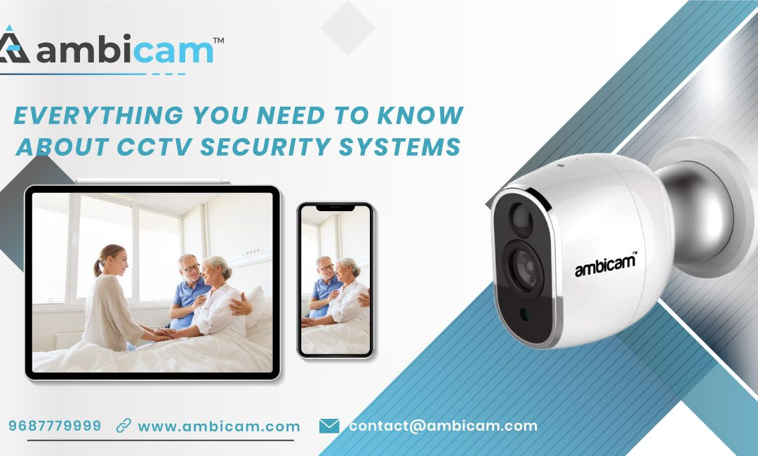 EVERYTHING YOU NEED TO KNOW ABOUT CCTV SECURITY SYSTEMS