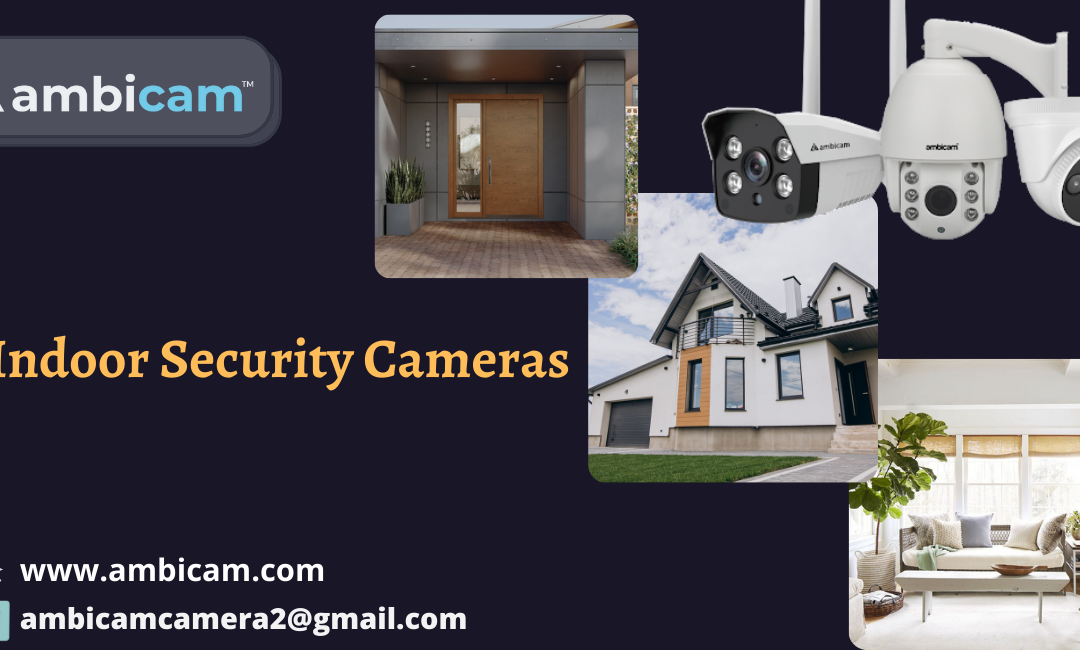 Indoor Security Camera to Keep Your Home Safe