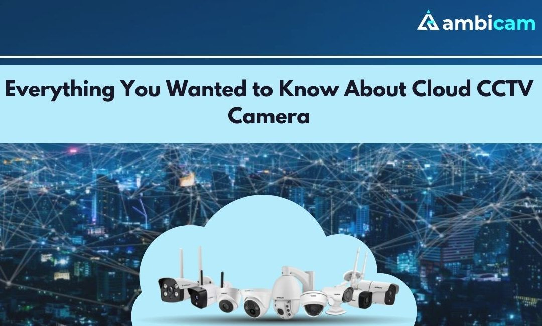 Everything You Wanted to Know About 4G Cloud CCTV Camera